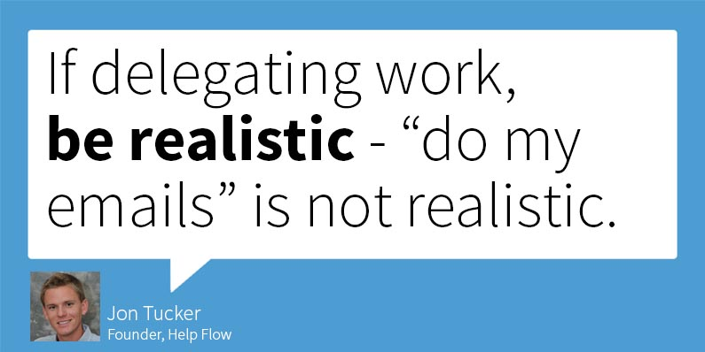 If delegating work to virtual assistants, be realistic