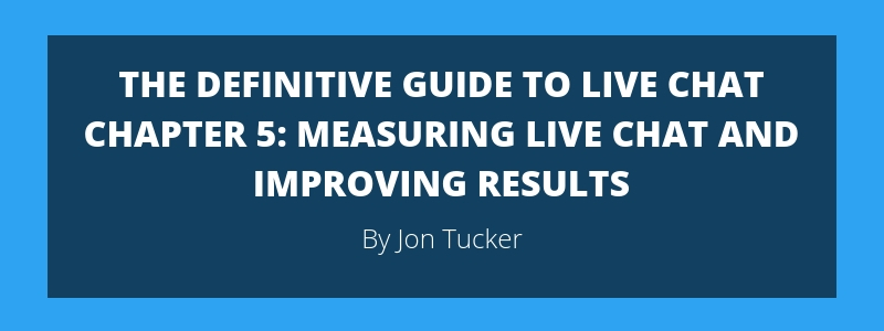 Chapter 5- Measuring Live Chat and Improving Results