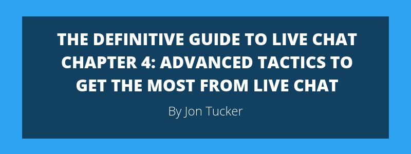 Chapter 4- Advanced Tactics to Get the Most From Live Chat