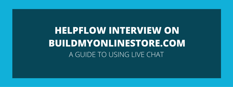 """Build My Online Store"" Interview – Guide to Live Chat"