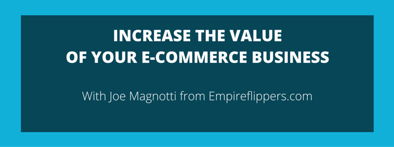 ESCALE 001 Increase The Value Of Your E-Commerce Business – Joe Magnotti Empire Flippers
