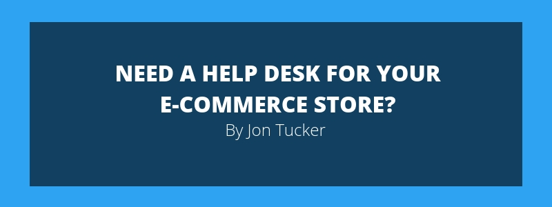 Need a Help Desk for Your E-Commerce Store?