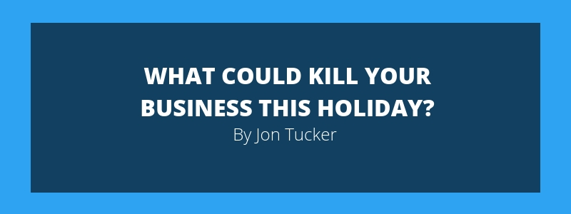 What Could Kill Your Business This Holiday?