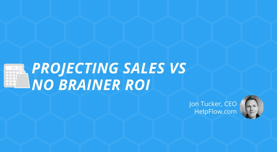 Projecting Sales VS No Brainer ROI