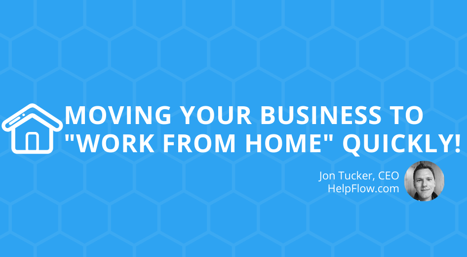 "Moving Your Business to ""Work From Home"" Quickly!"