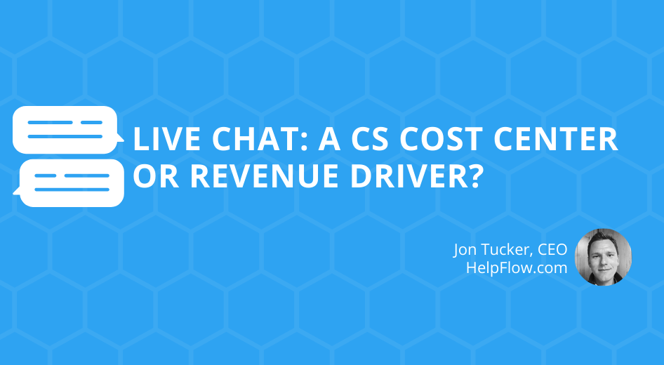 Live Chat: A CS Cost Center, or Revenue Driver?