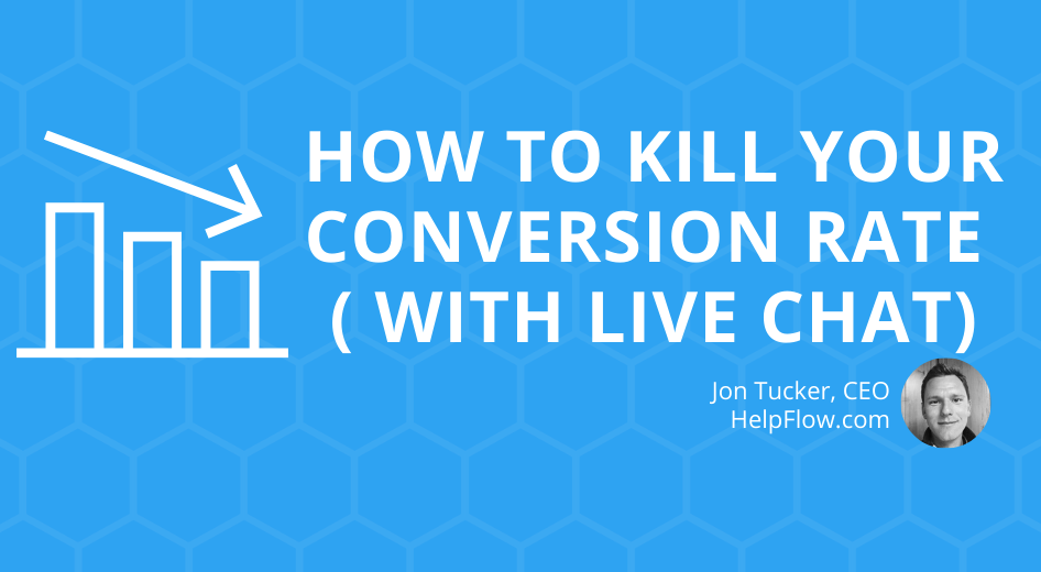 How to KILL Your Conversion Rate (with Live Chat)