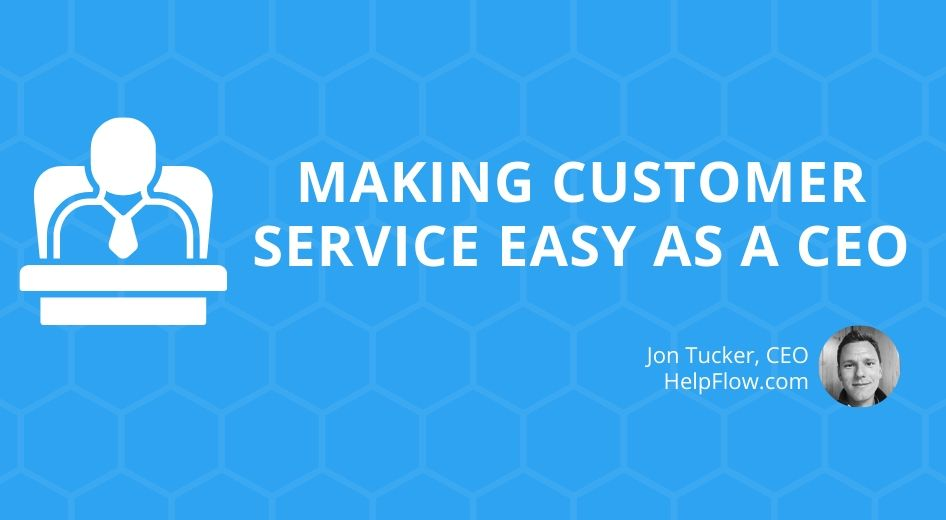 Making Customer Service Easy as a CEO