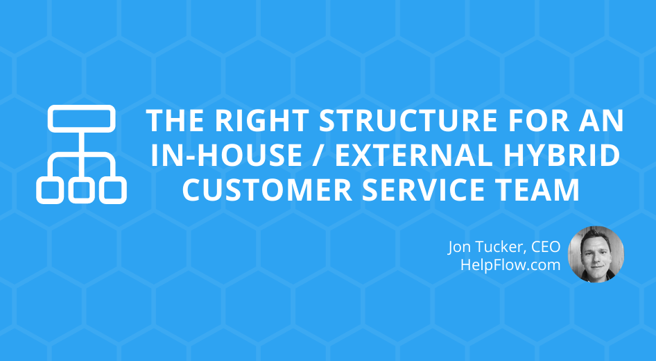 The Right Structure for an In-House / External Hybrid Customer Service Team