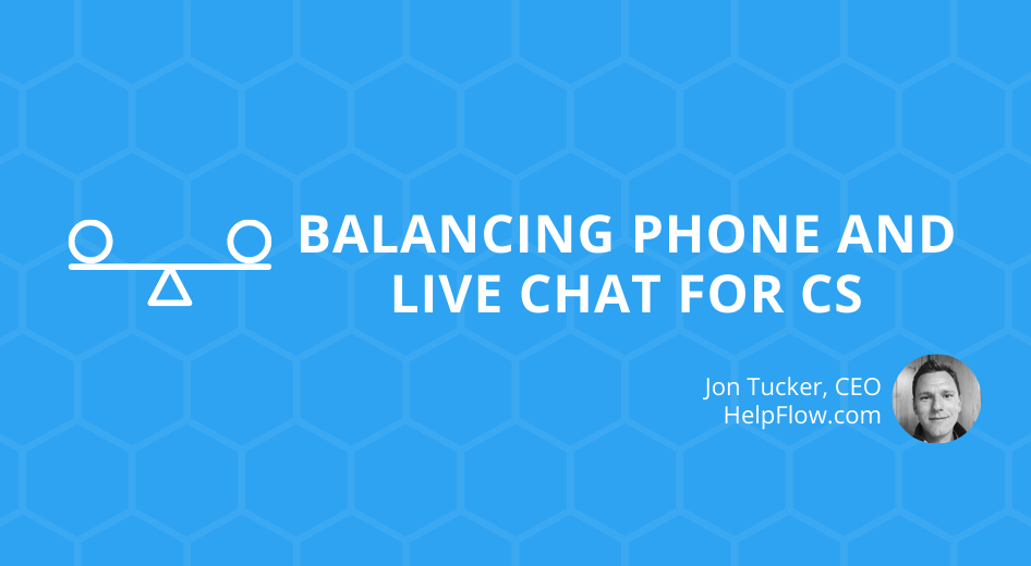 Balancing Phone and Live Chat For CS